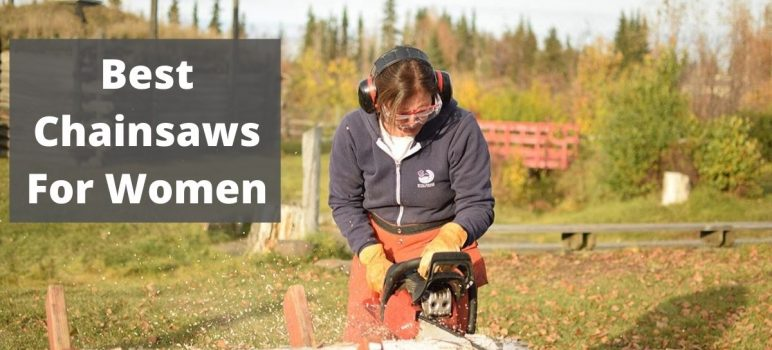 Top 8 Best Chainsaw for Women in 2021: Reviews and Buying Guide